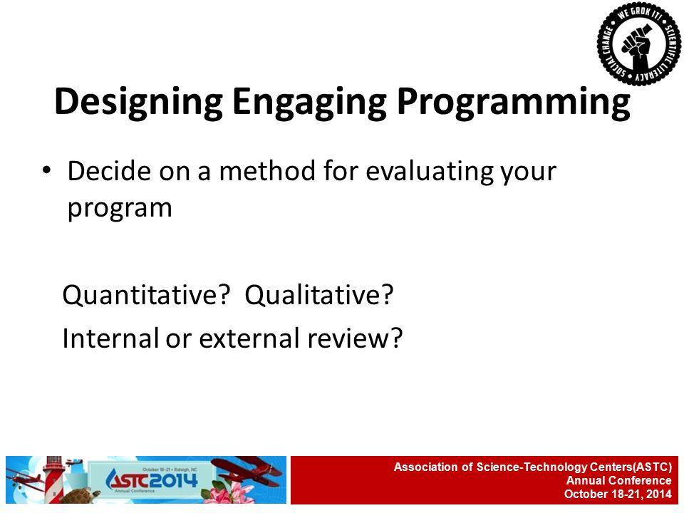 Decide on a method for evaluating your program Quantitative.