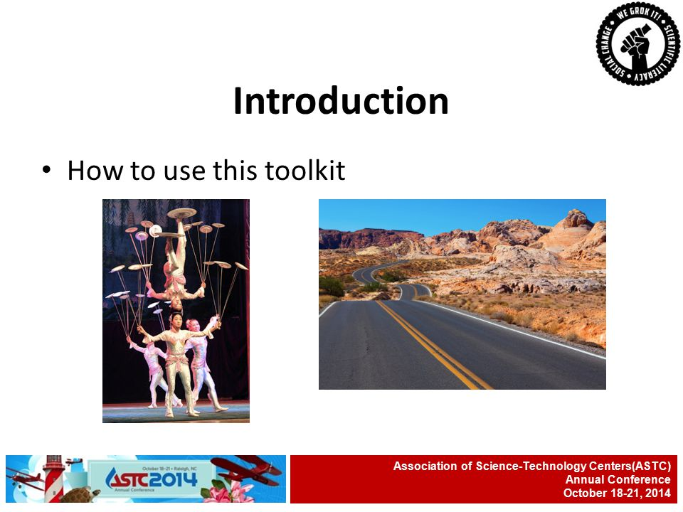 How to use this toolkit Association of Science-Technology Centers(ASTC) Annual Conference October 18-21, 2014 Introduction