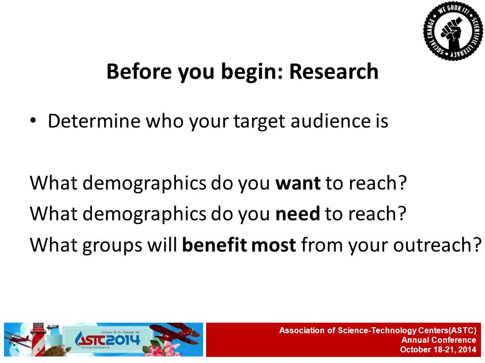 Determine who your target audience is What demographics do you want to reach.