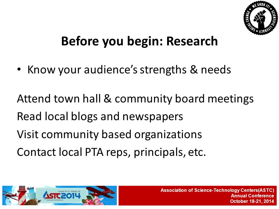 Know your audience's strengths & needs Attend town hall & community board meetings Read local blogs and newspapers Visit community based organizations