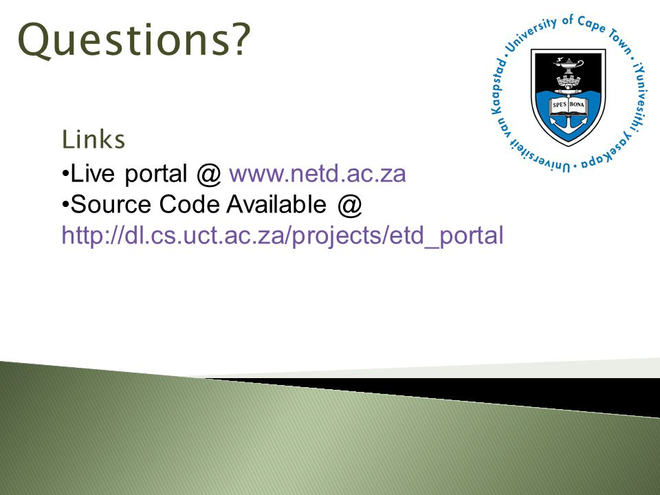 Questions? Links Live portal @ www.netd.ac.za Source Code Available @ http://dl.cs.uct.ac.za/projects/etd_portal
