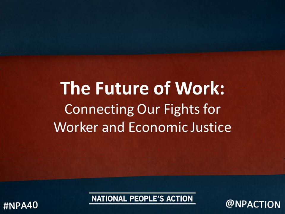 The Future of Work: Connecting Our Fights for Worker and Economic Justice