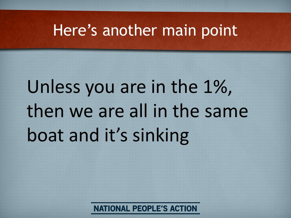 Here's another main point Unless you are in the 1%, then we are all in the same boat and it's sinking