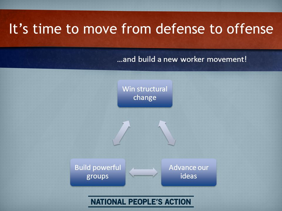 It's time to move from defense to offense …and build a new worker movement.