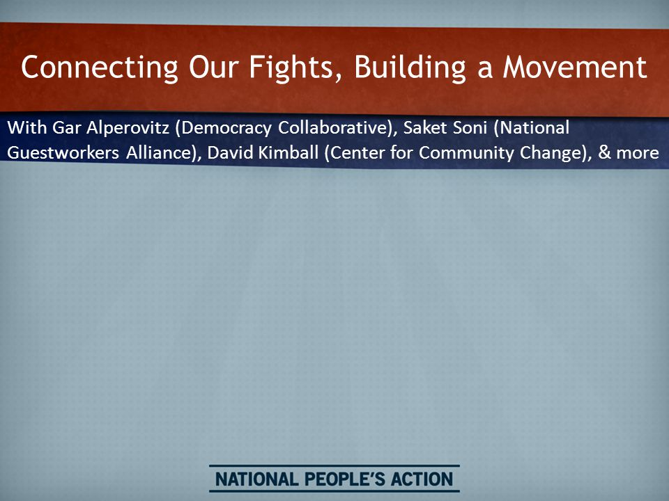 Connecting Our Fights, Building a Movement With Gar Alperovitz (Democracy Collaborative), Saket Soni (National Guestworkers Alliance), David Kimball (Center for Community Change), & more