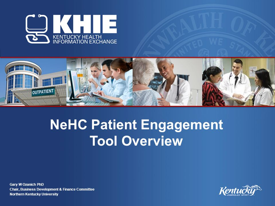 NeHC Patient Engagement Tool Overview Gary W Ozanich PhD Chair, Business Development & Finance Committee Northern Kentucky University