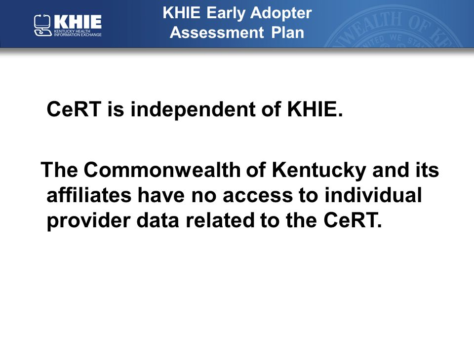 KHIE Early Adopter Assessment Plan CeRT is independent of KHIE.