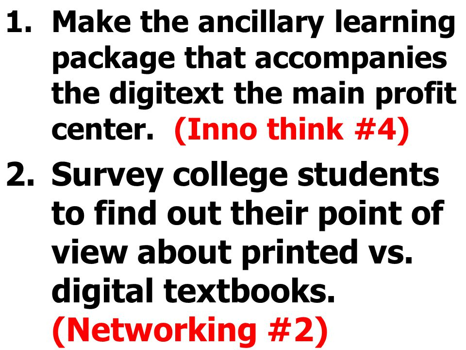 1.Make the ancillary learning package that accompanies the digitext the main profit center.