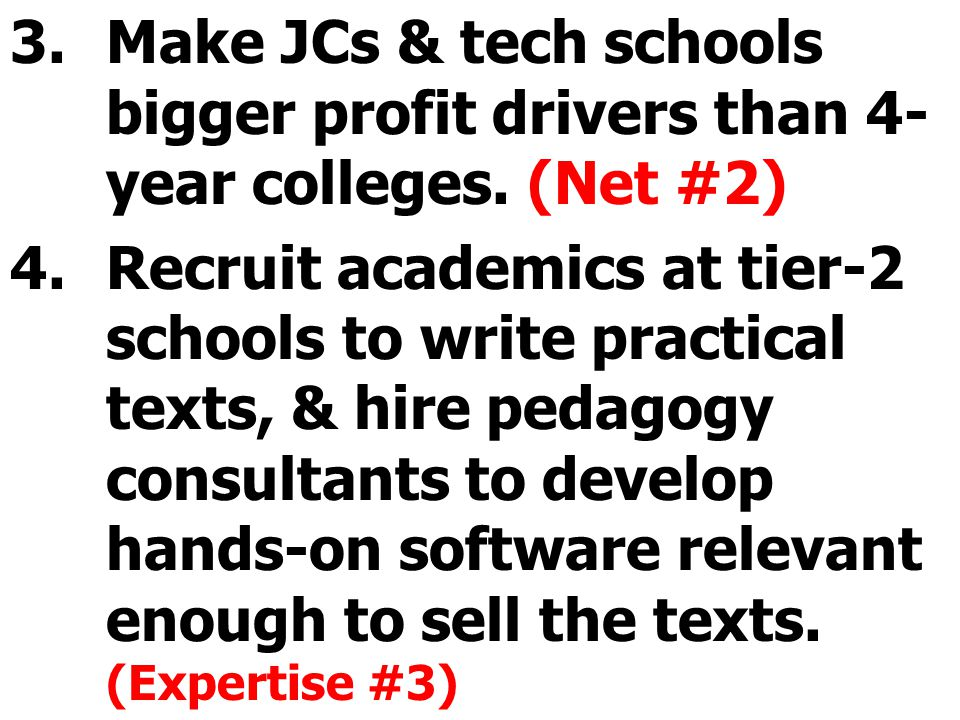 3.Make JCs & tech schools bigger profit drivers than 4- year colleges.