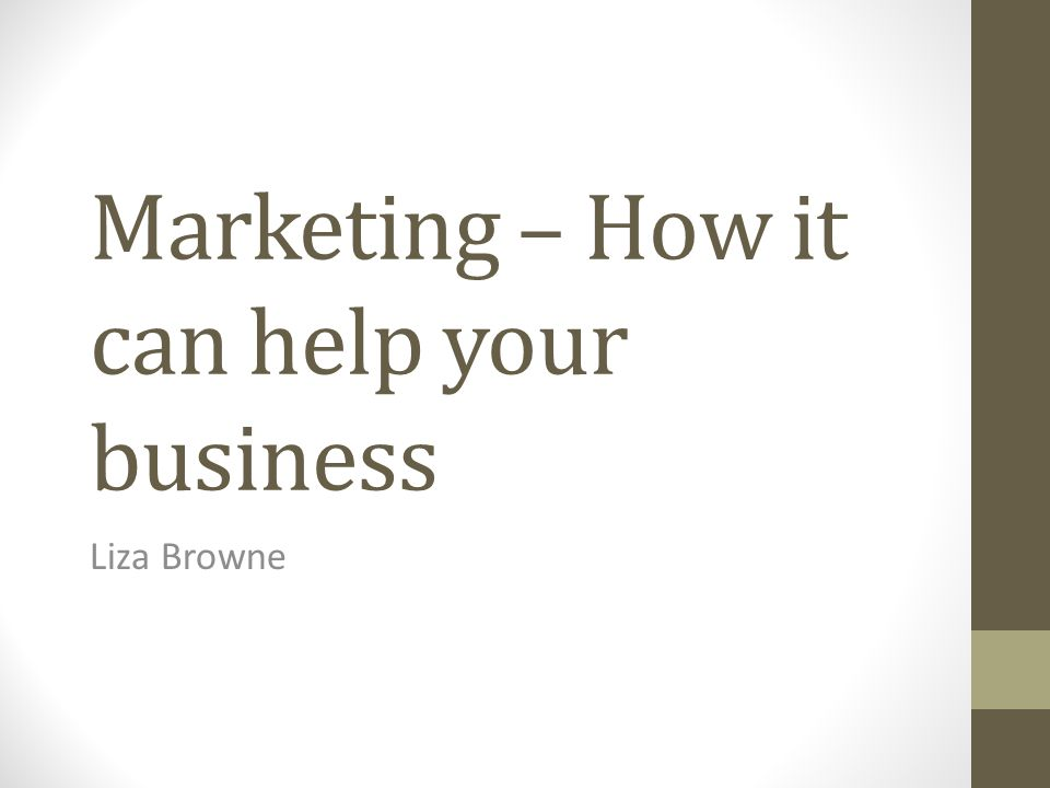Marketing – How it can help your business Liza Browne