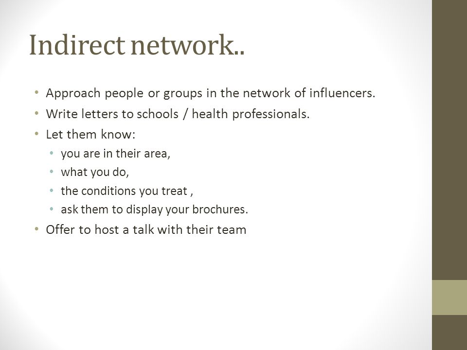 Indirect network.. Approach people or groups in the network of influencers.