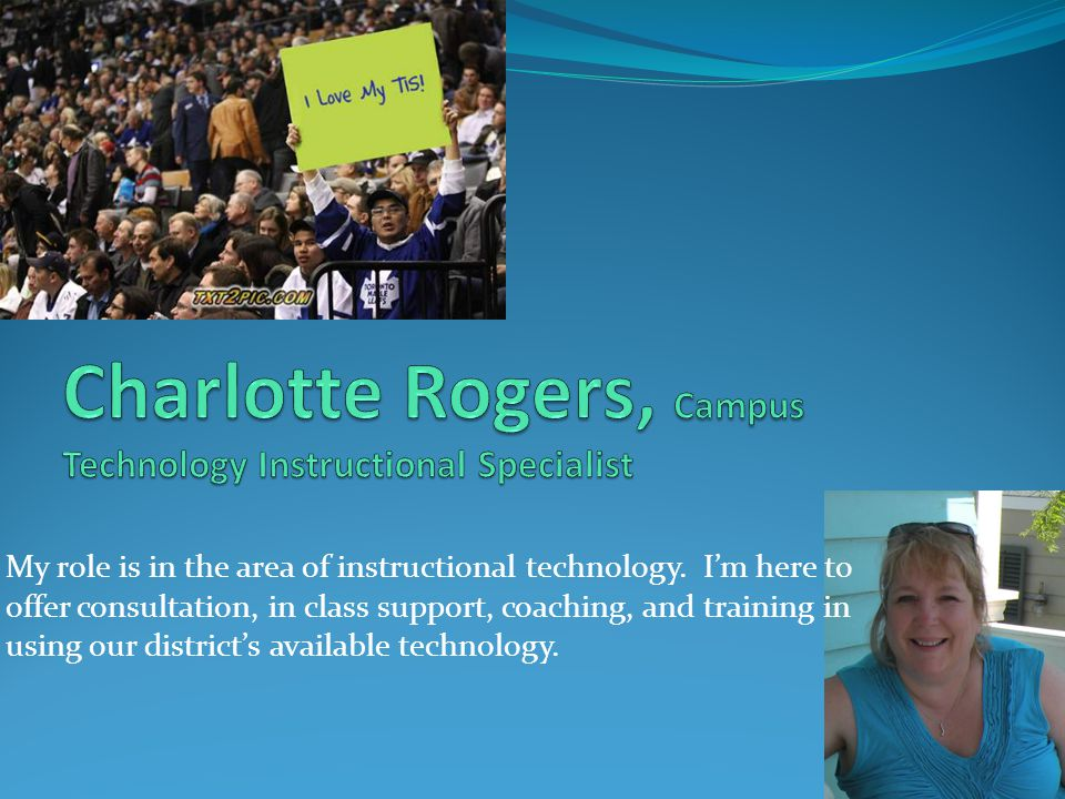 My role is in the area of instructional technology.
