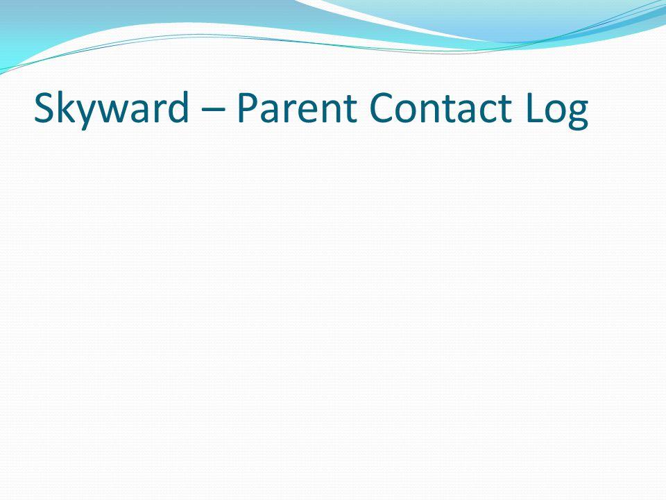 Skyward – Parent Contact Log