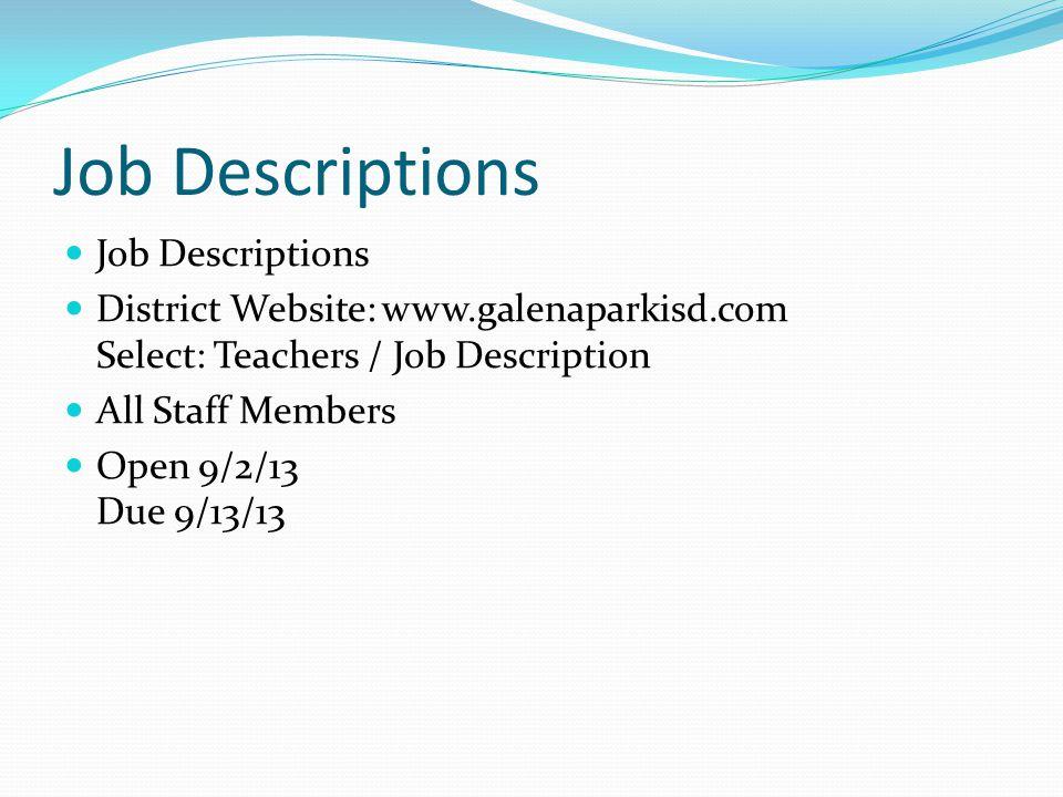 Job Descriptions District Website: www.galenaparkisd.com Select: Teachers / Job Description All Staff Members Open 9/2/13 Due 9/13/13