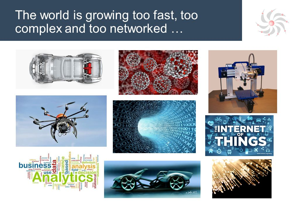 The world is growing too fast, too complex and too networked …