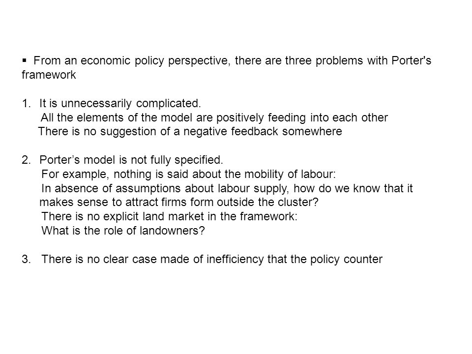  From an economic policy perspective, there are three problems with Porter s framework 1.It is unnecessarily complicated.
