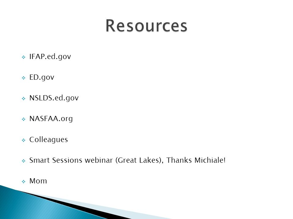  IFAP.ed.gov  ED.gov  NSLDS.ed.gov  NASFAA.org  Colleagues  Smart Sessions webinar (Great Lakes), Thanks Michiale.