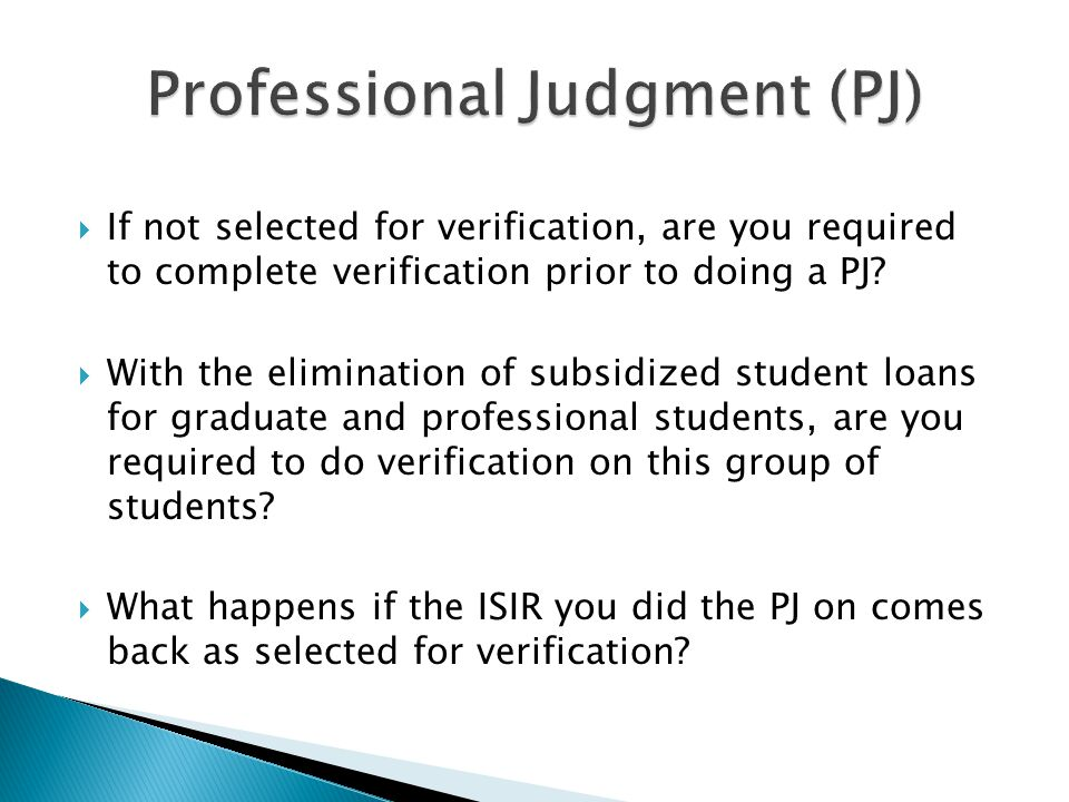  If not selected for verification, are you required to complete verification prior to doing a PJ.