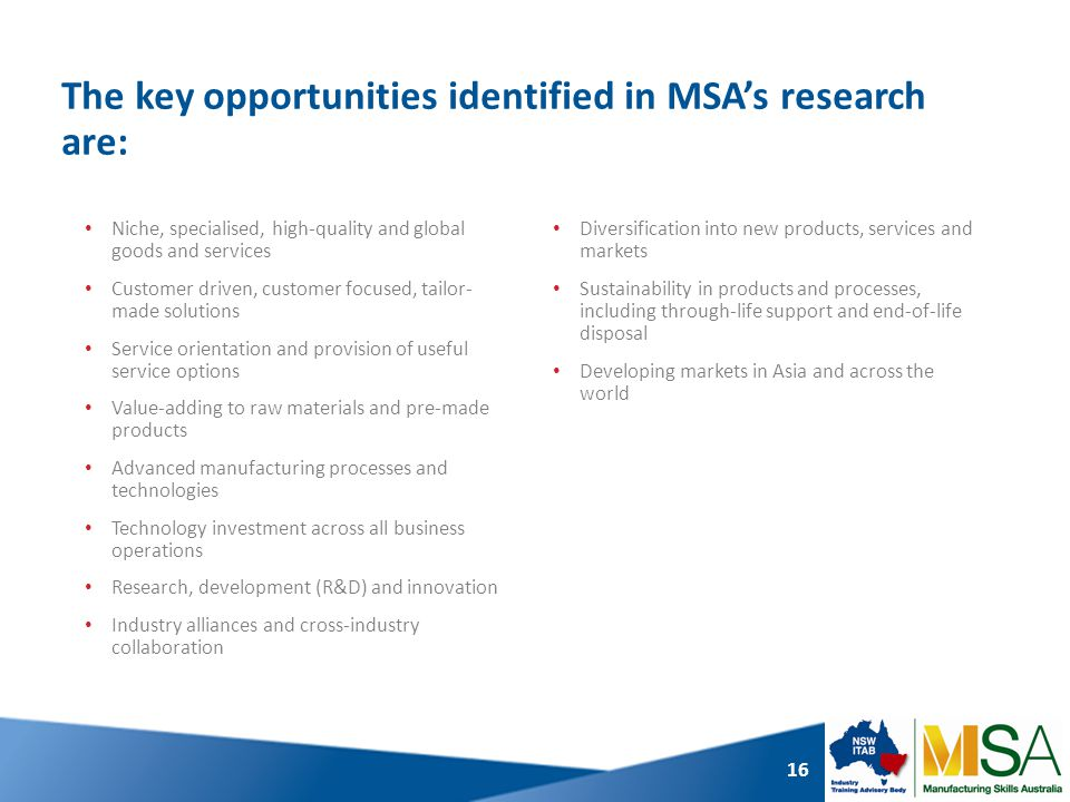 The key opportunities identified in MSA's research are: Niche, specialised, high-quality and global goods and services Customer driven, customer focus