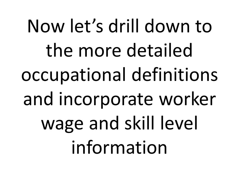 Now let's drill down to the more detailed occupational definitions and incorporate worker wage and skill level information