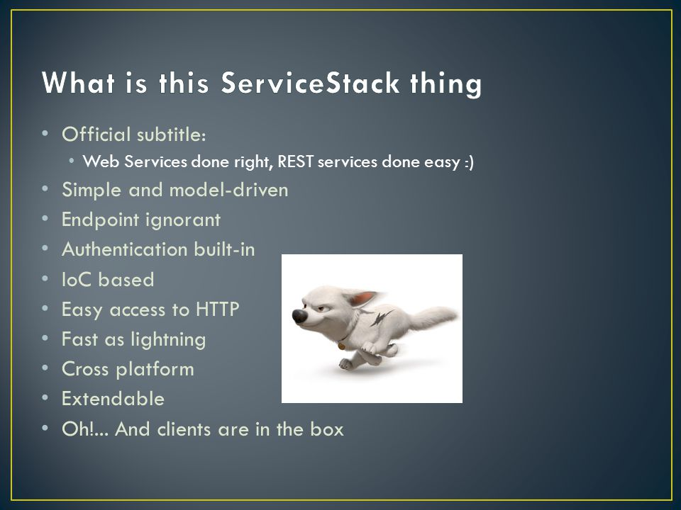 Official subtitle: Web Services done right, REST services done easy :) Simple and model-driven Endpoint ignorant Authentication built-in IoC based Easy access to HTTP Fast as lightning Cross platform Extendable Oh!...