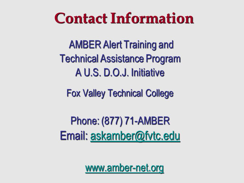 Contact Information AMBER Alert Training and AMBER Alert Training and Technical Assistance Program A U.S. D.O.J. Initiative Fox Valley Technical Colle