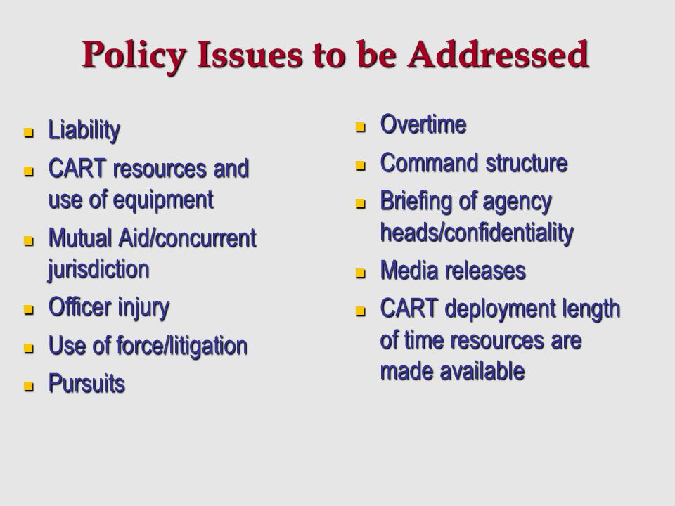 Policy Issues to be Addressed Liability Liability CART resources and use of equipment CART resources and use of equipment Mutual Aid/concurrent jurisd