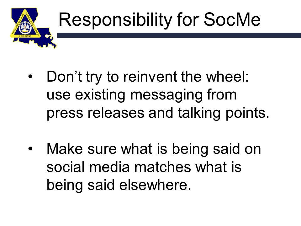 Responsibility for SocMe Don't try to reinvent the wheel: use existing messaging from press releases and talking points.