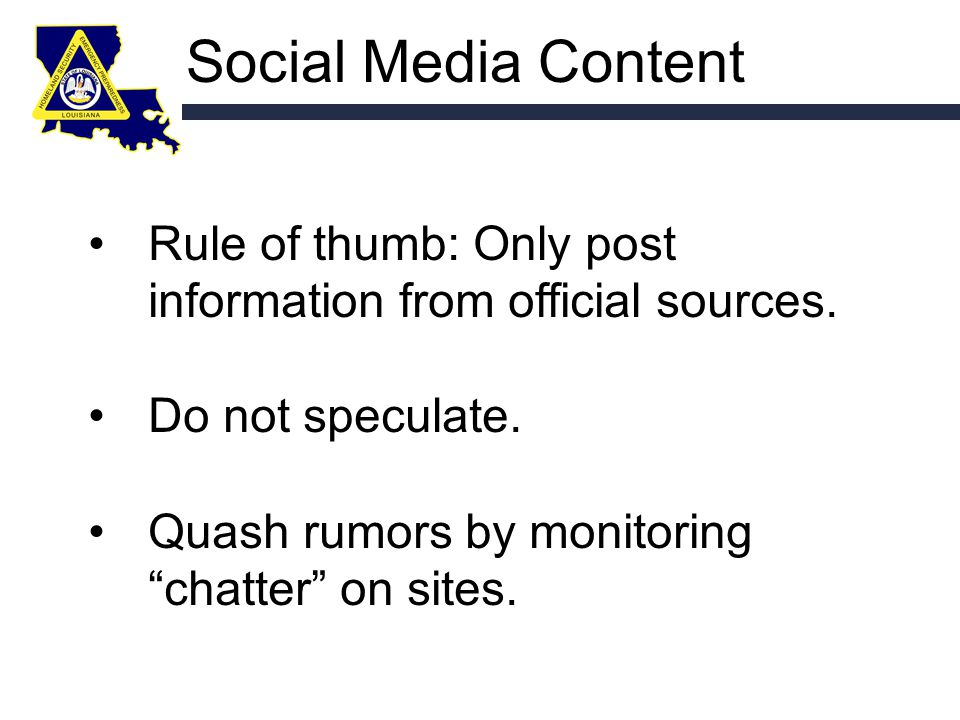 Social Media Content Rule of thumb: Only post information from official sources.