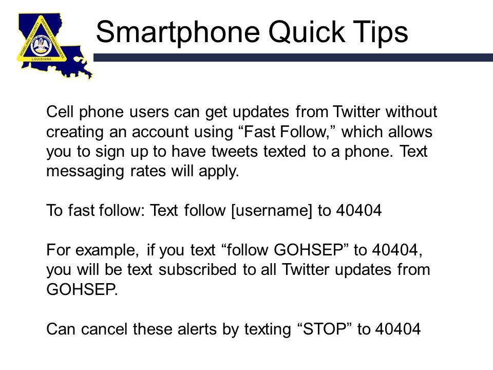 Smartphone Quick Tips Cell phone users can get updates from Twitter without creating an account using Fast Follow, which allows you to sign up to have tweets texted to a phone.