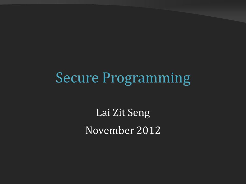 Secure Programming Lai Zit Seng November 2012