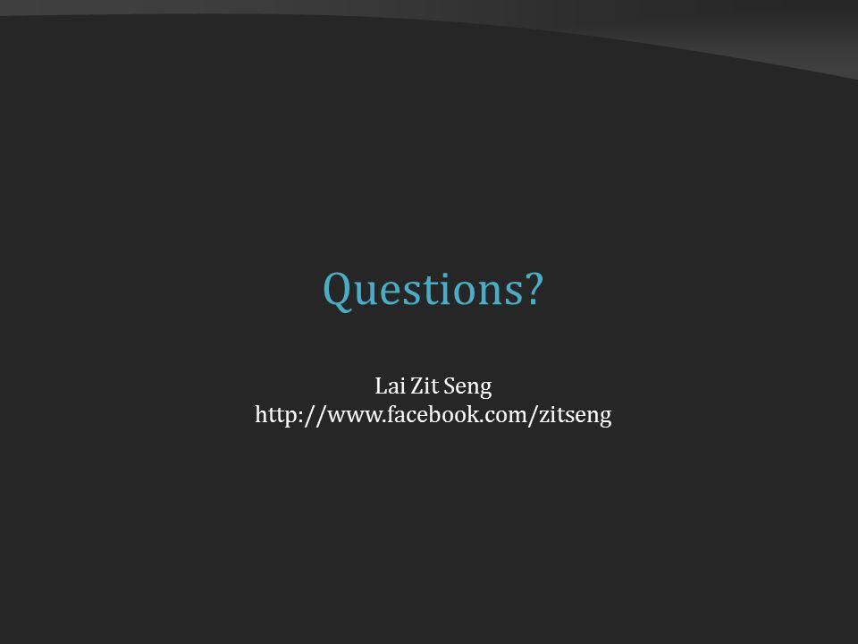 Questions Lai Zit Seng http://www.facebook.com/zitseng