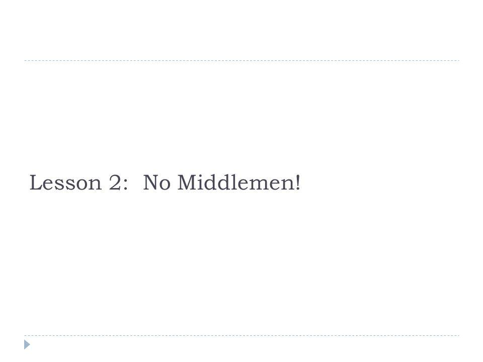 Lesson 2: No Middlemen!