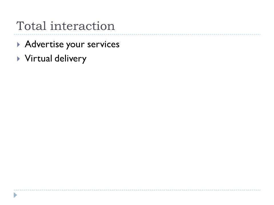 Total interaction  Advertise your services  Virtual delivery