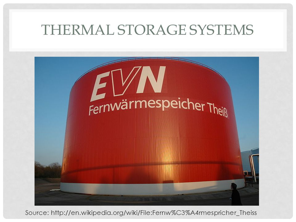 THERMAL STORAGE SYSTEMS Source: http://en.wikipedia.org/wiki/File:Fernw%C3%A4rmespricher_Theiss