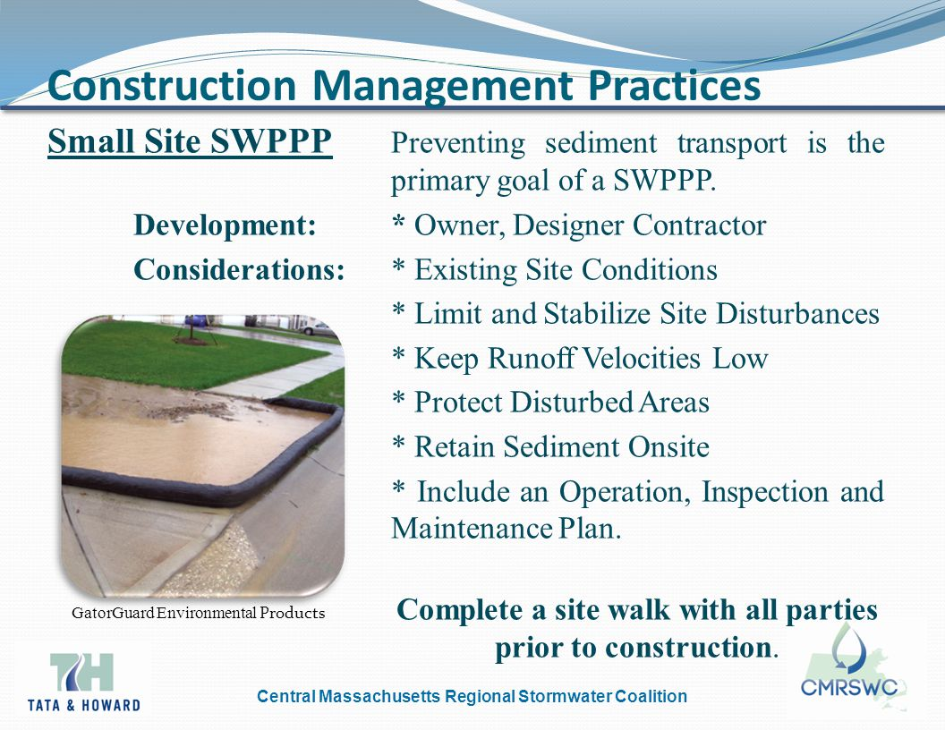 Central Massachusetts Regional Stormwater Coalition Construction Management Practices Small Site SWPPP Preventing sediment transport is the primary goal of a SWPPP.
