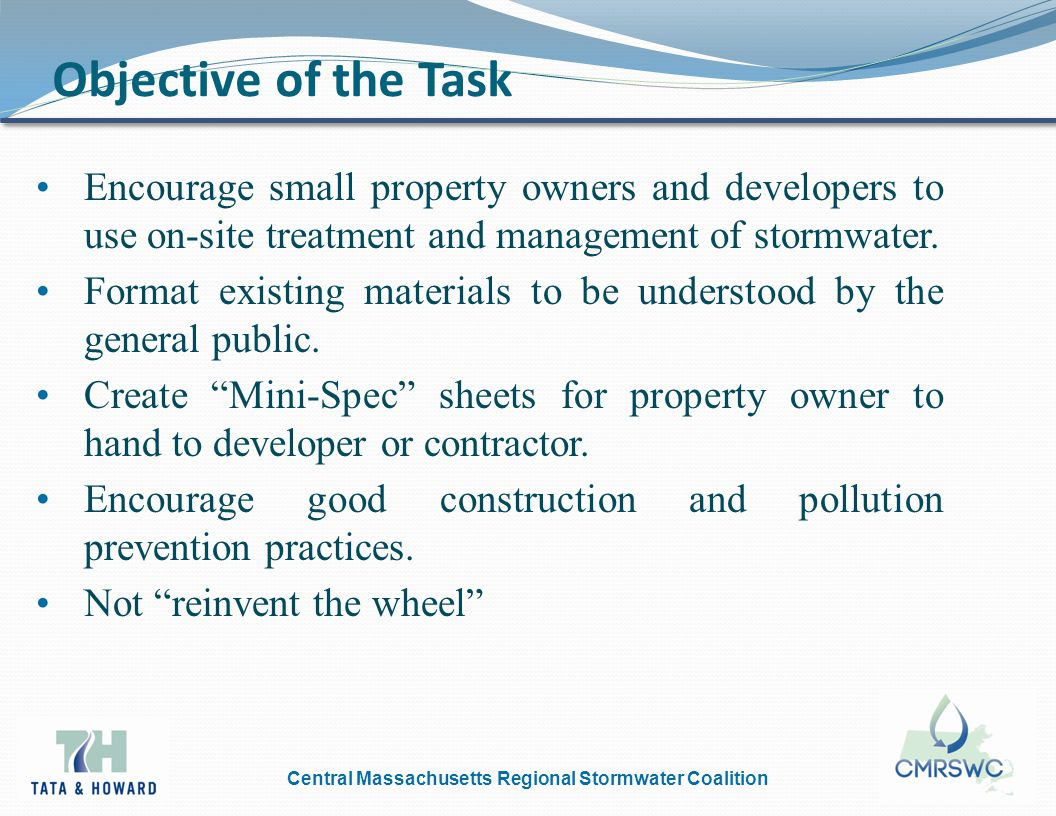 Central Massachusetts Regional Stormwater Coalition Objective of the Task Encourage small property owners and developers to use on-site treatment and management of stormwater.