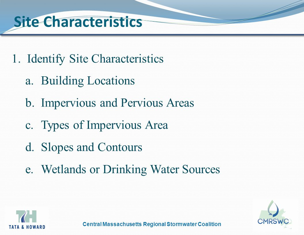 Central Massachusetts Regional Stormwater Coalition Pervious and Impervious Area 1.Determine Pervious and Impervious Areas a.Design treatment and infiltration based on the surface area of all existing or proposed impervious area.