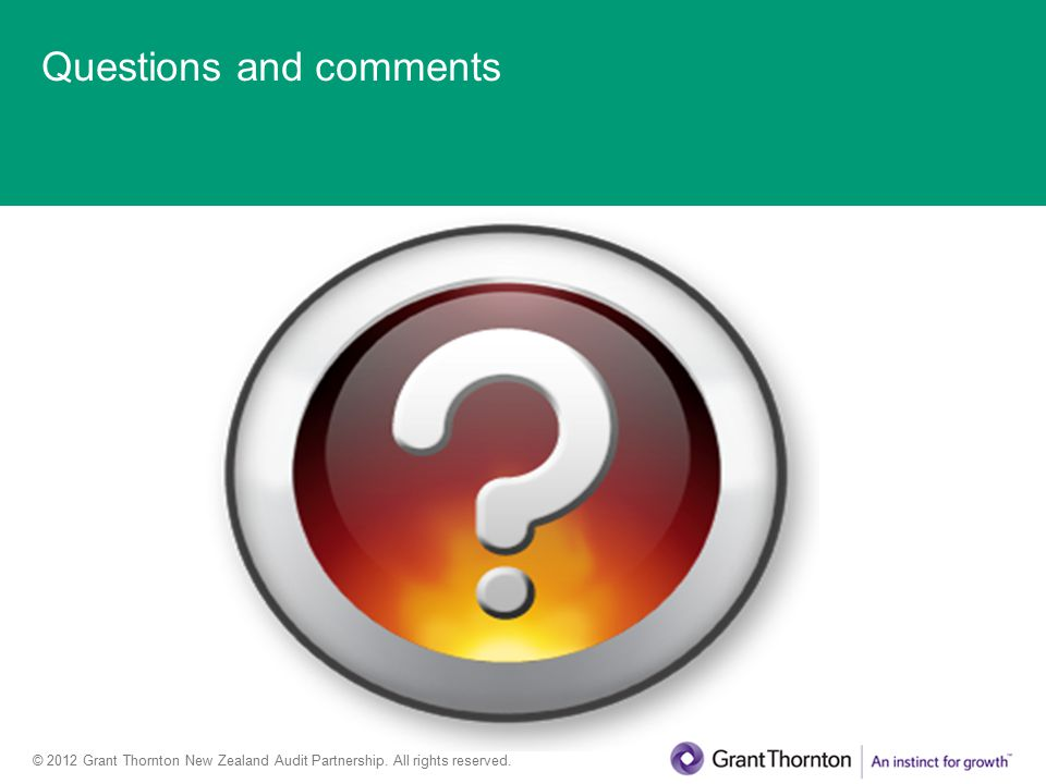 © 2012 Grant Thornton New Zealand Audit Partnership. All rights reserved. Questions and comments