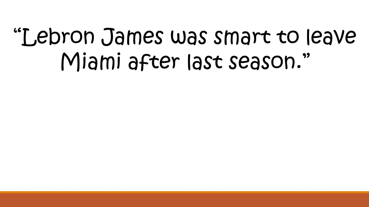 """""""Lebron James was smart to leave Miami after last season."""""""