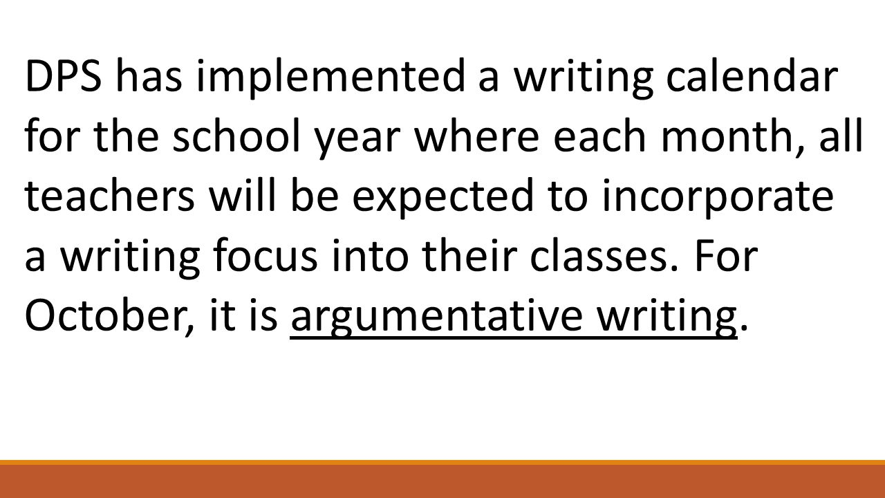 DPS has implemented a writing calendar for the school year where each month, all teachers will be expected to incorporate a writing focus into their c