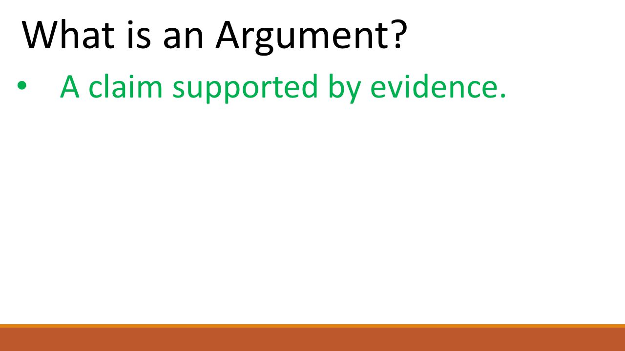 What is an Argument? A claim supported by evidence.