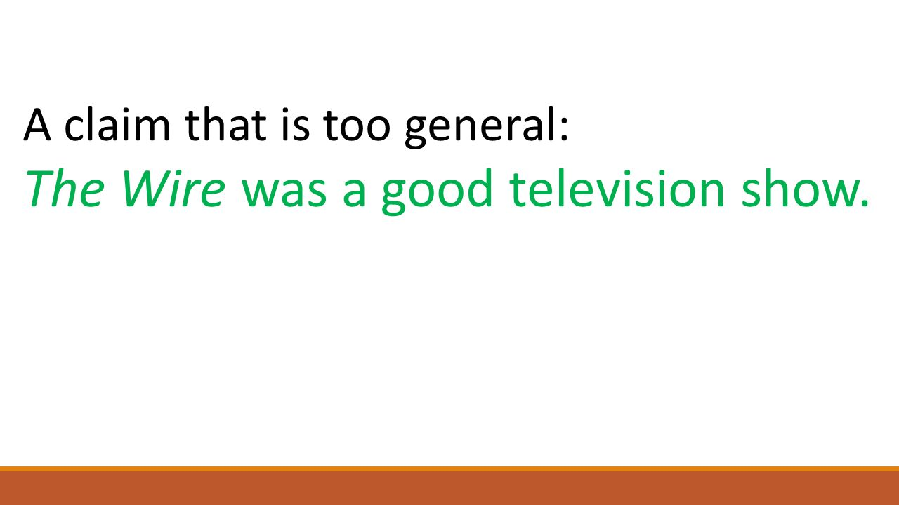 A claim that is too general: The Wire was a good television show.
