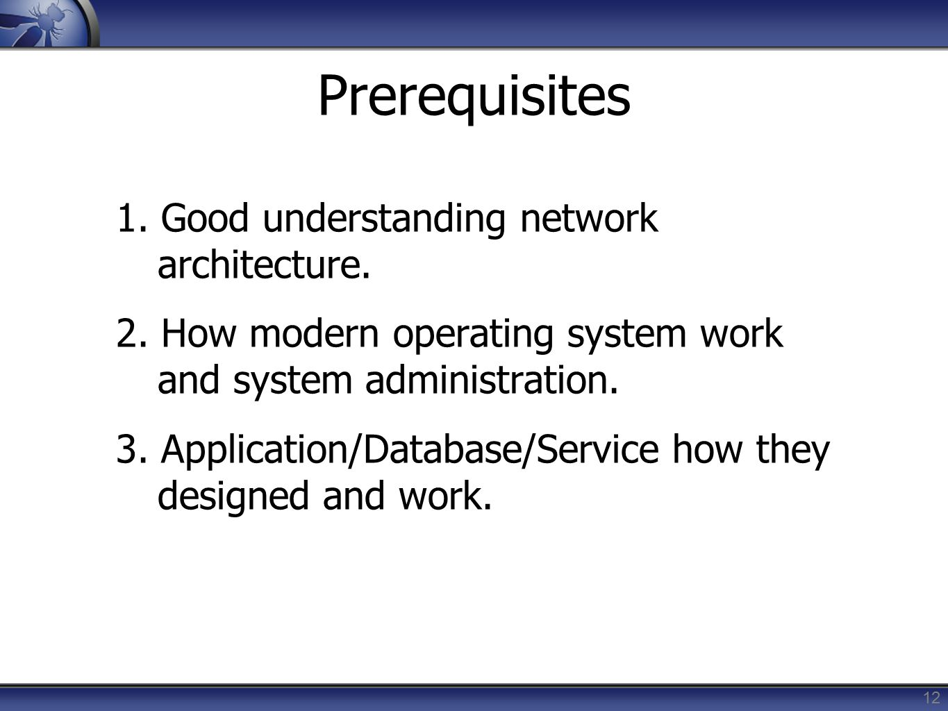 Prerequisites 1. Good understanding network architecture.