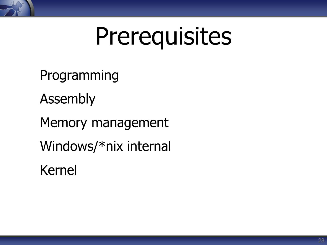 Prerequisites Programming Assembly Memory management Windows/*nix internal Kernel 28