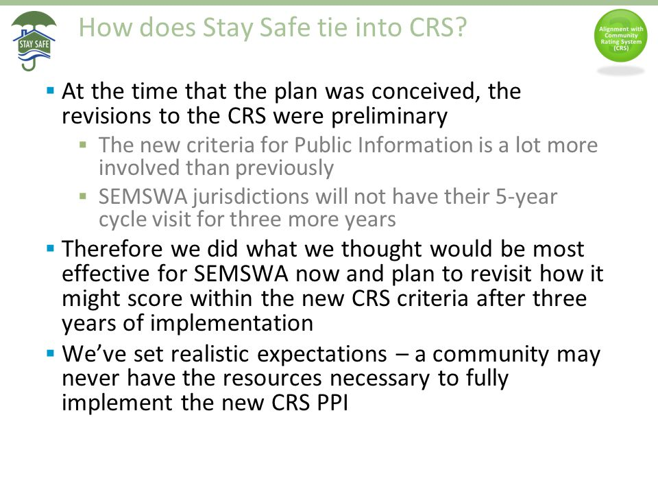 How does Stay Safe tie into CRS?  At the time that the plan was conceived, the revisions to the CRS were preliminary  The new criteria for Public In