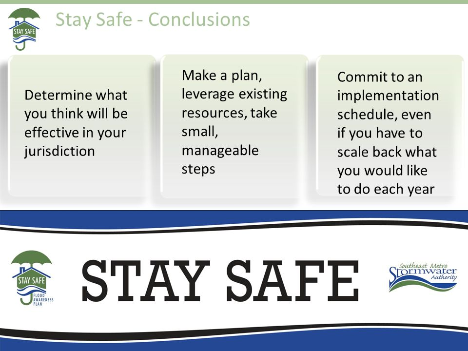 Stay Safe - Conclusions 17 Determine what you think will be effective in your jurisdiction Make a plan, leverage existing resources, take small, manag