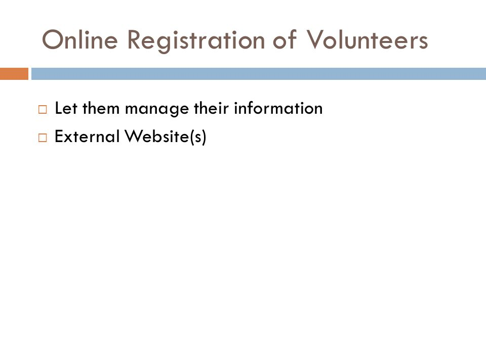 Online Registration of Volunteers  Let them manage their information  External Website(s)