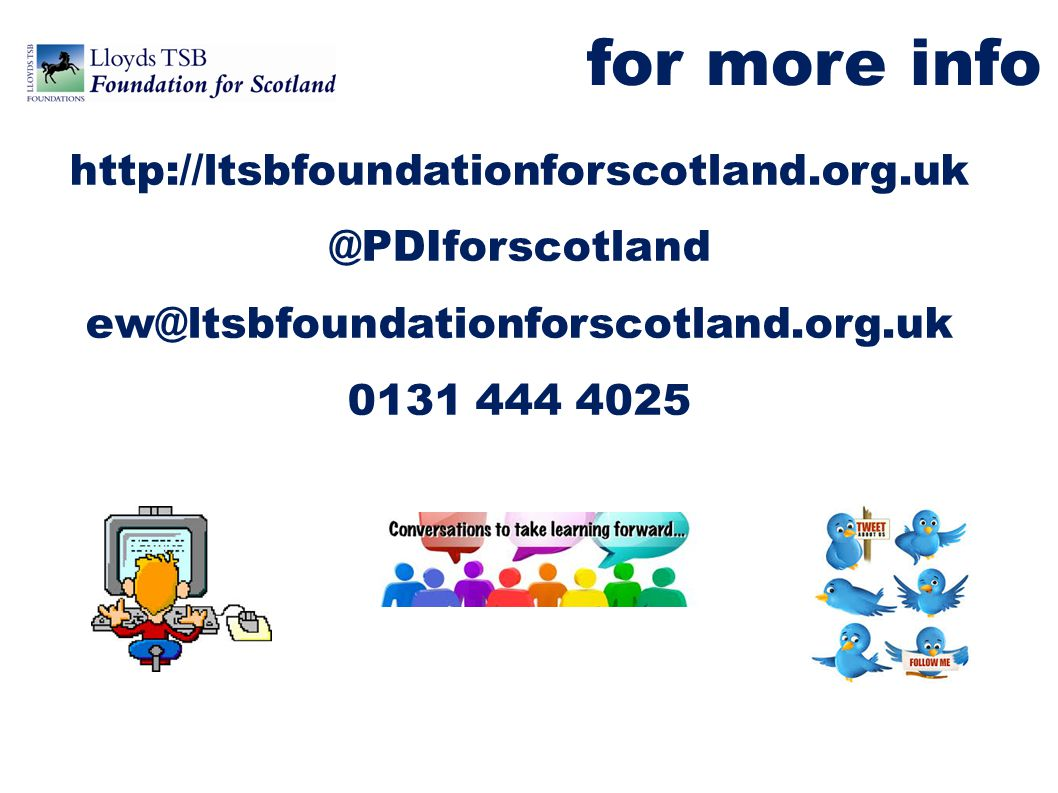 for more info http://ltsbfoundationforscotland.org.uk @PDIforscotland ew@ltsbfoundationforscotland.org.uk 0131 444 4025