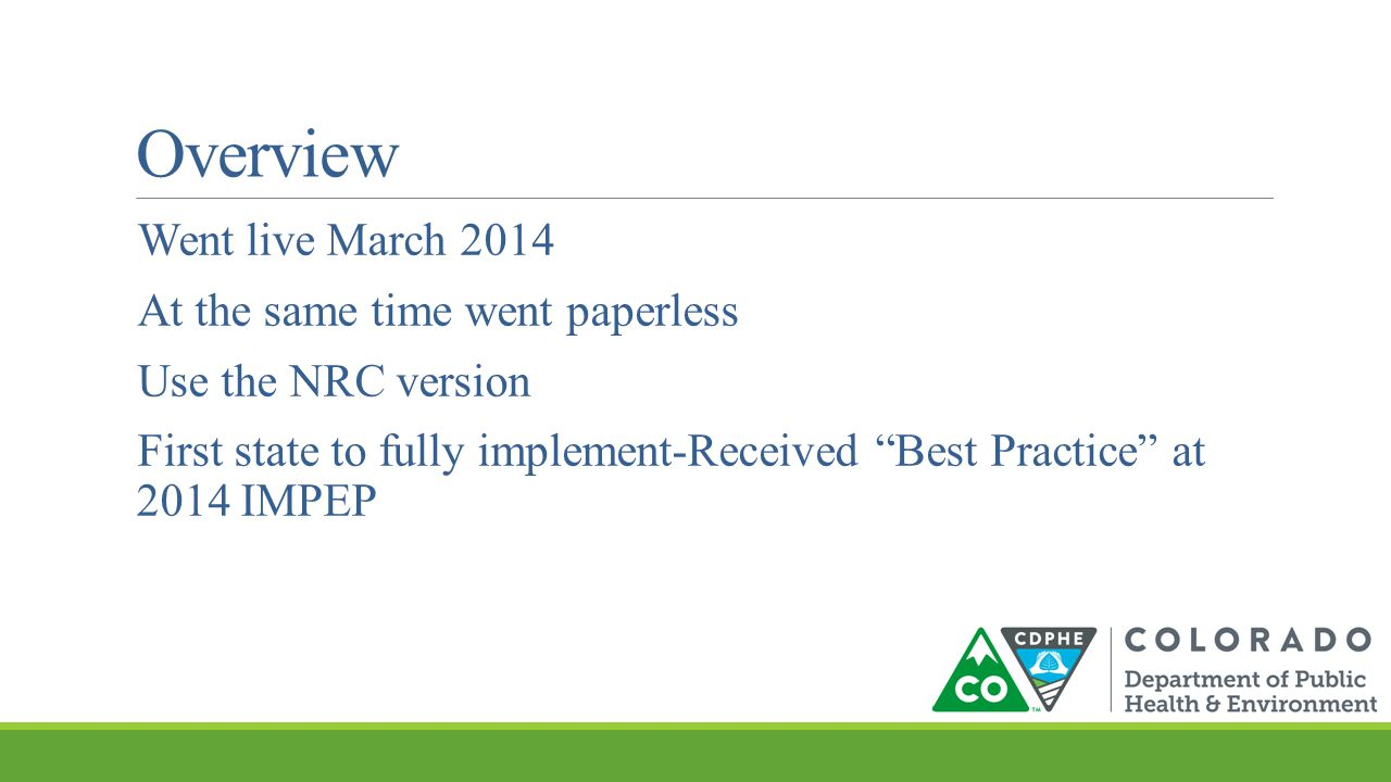 Overview Went live March 2014 At the same time went paperless Use the NRC version First state to fully implement-Received Best Practice at 2014 IMPEP